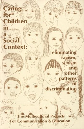 Multicultural Project for Communication & Education. Caring for Children in a Social Context: Eliminating Racism, Sexism and Other Patterns of Discrimination. Cambridge, MA: 1981.