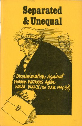 Women's Work Project. Separated & Unequal: Discrimination Against Women Workers After World War II (The U.A.W. 1944-54).