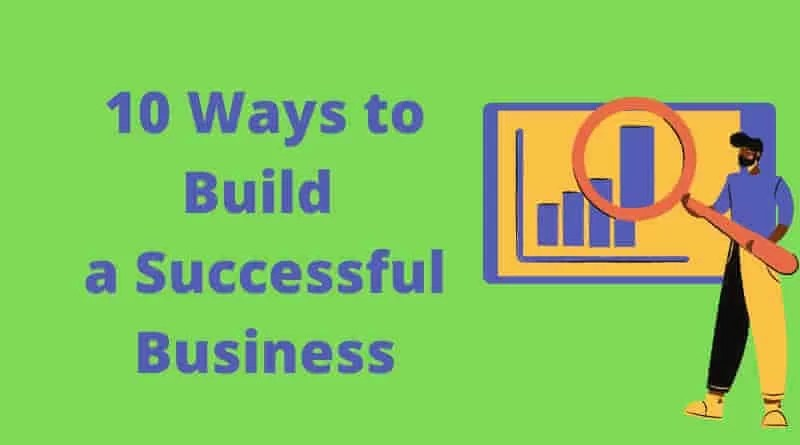 10 Ways to Build a Successful Business