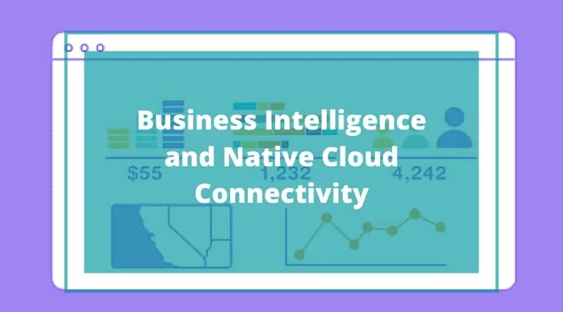 Business Intelligence and Native Cloud Connectivity