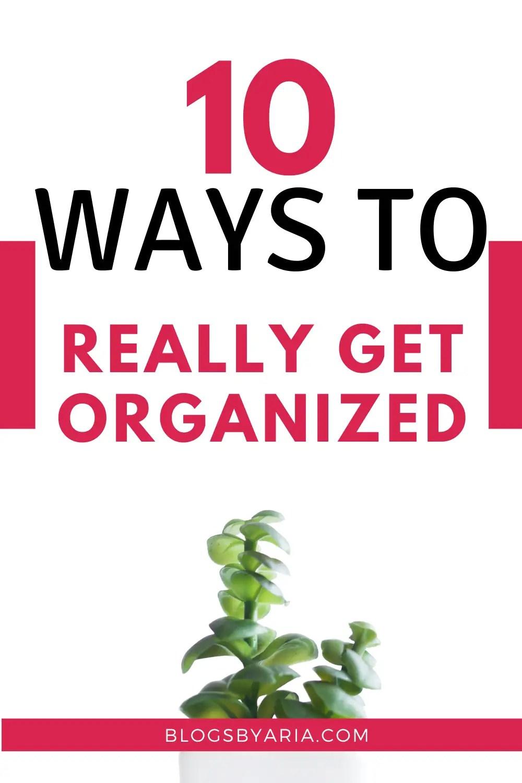 10 ways to really get organized
