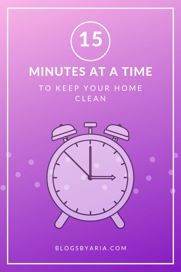 15 minutes at a time to keep your home clean