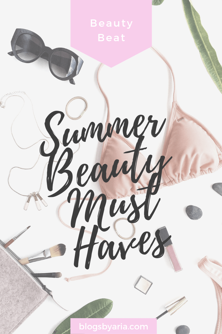 Summer Beauty Must Haves to beat the heat and the humidity