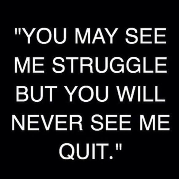 Struggle but don't Quit