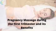 Pregnancy Massage during the First Trimester and its Benefits