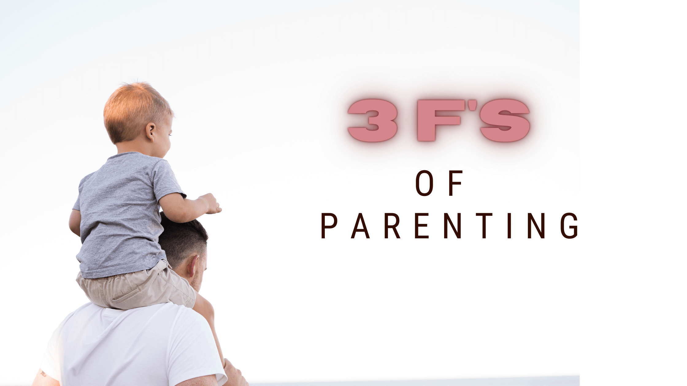 3F's of Effective Parenting