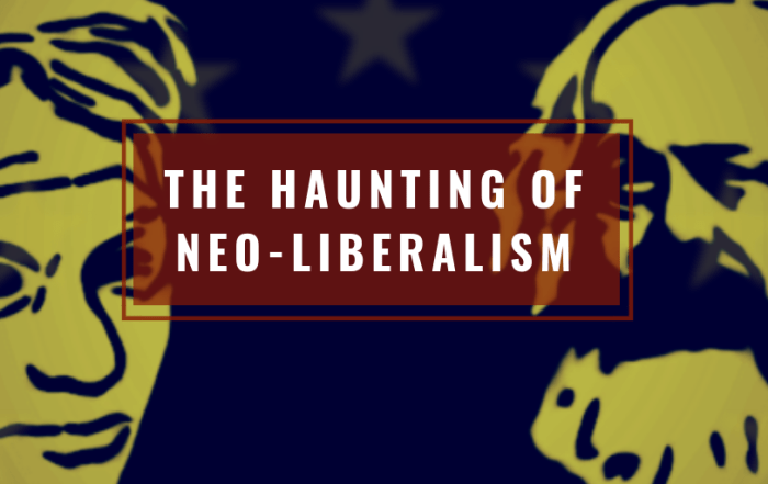 The Haunting of Neo-liberalism
