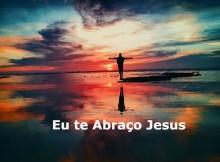 Eu te abraço Jesus