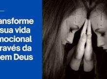 Transforme a sua vida emocional através da fé em Deus