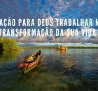 Oração para Deus trabalhar na transformação da sua vida