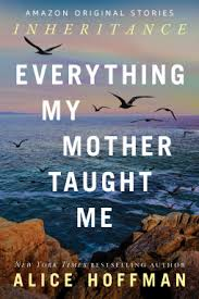 Everything My Mother Taught Me by Alice Hoffman