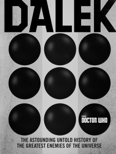 Dalek: The Astounding Untold History of the Greatest Enemies of the Universe