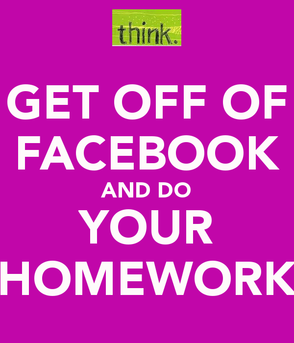 get-off-of-facebook-and-do-your-homework