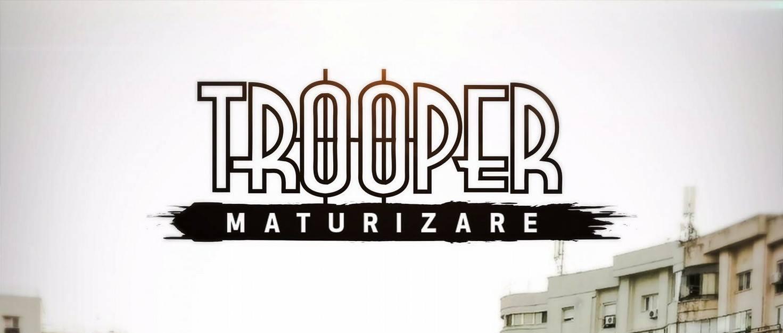 Maturizarea a fost redescoperită cu Trooper