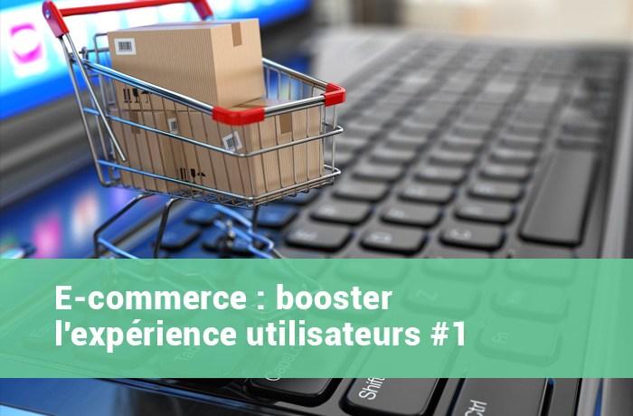 E commerce booster experience utilisateur 1 1 - E-commerce : booster l'expérience utilisateurs #1