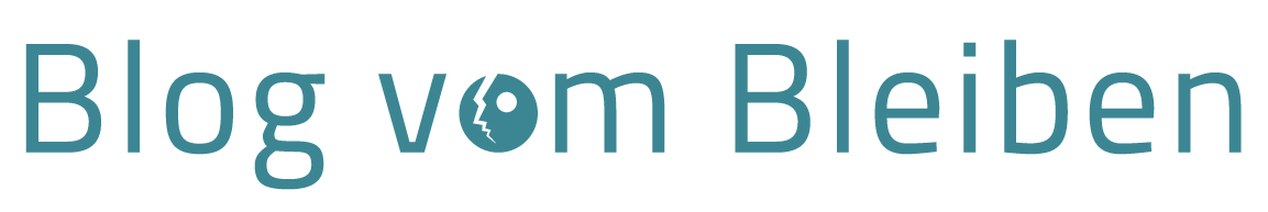 Blog vom Bleiben
