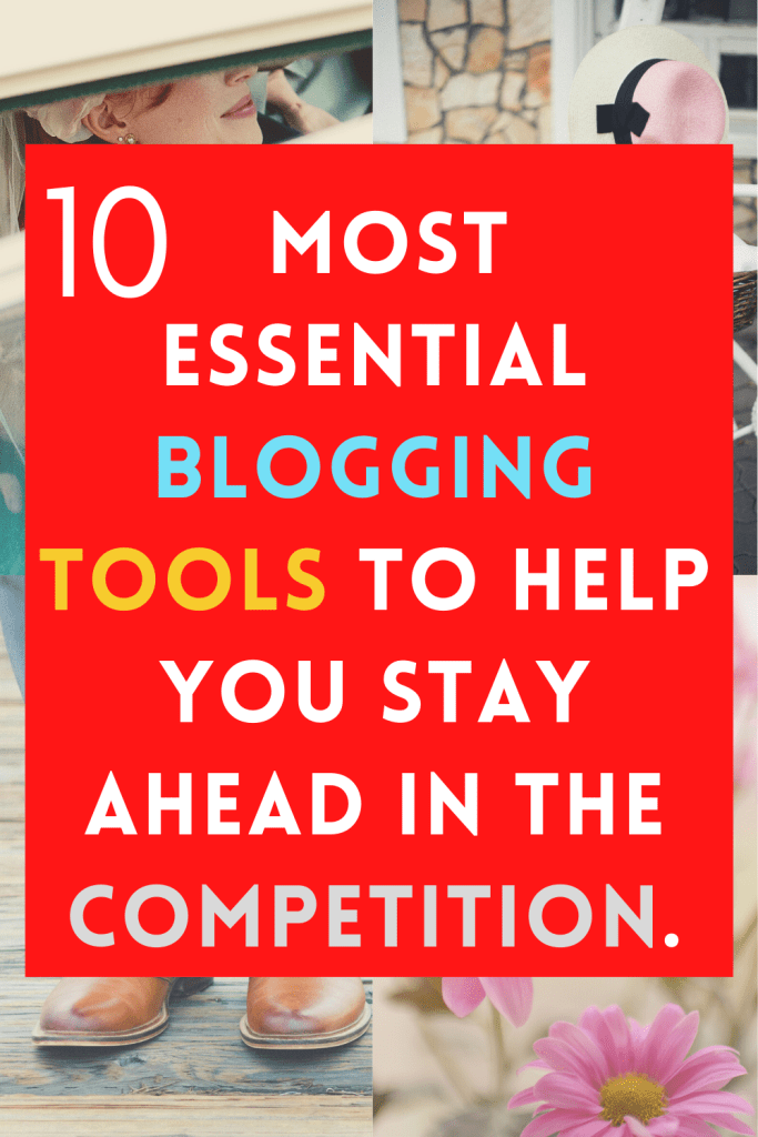10 Most Essential Blogging Tools to Help You Stay Ahead in the Competition.
