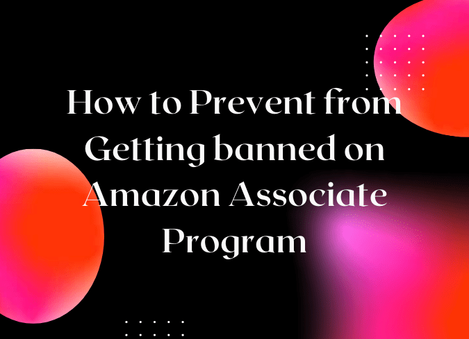 How to Prevent from Getting banned on Amazon Associate Program