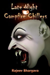 Campfire Chillers features horror fiction short stories by Rajeev Bhargava.