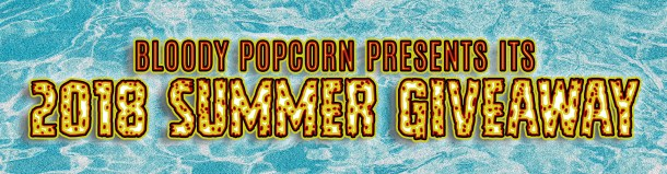 Bloody Popcorn Presents its 2018 Summer Giveaway