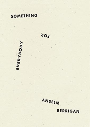 Something for Everybody by Anselm Berrigan