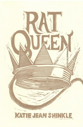 The cover of Rat Queen, a hand-printed linocut in metallic gold ink on cream stock. The title sits above a large central crown, and a rat tail descends from the Q in Queen. The author's name, Katie Jean Shinkle, is below the image.