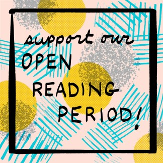 """A colorful graphic in gray, aqua and gold on a pink background. Hand lettered text in black says """"support our open reading period!"""""""