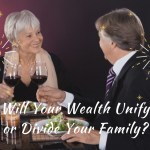Will Your Wealth Unify or Divide Your Family?