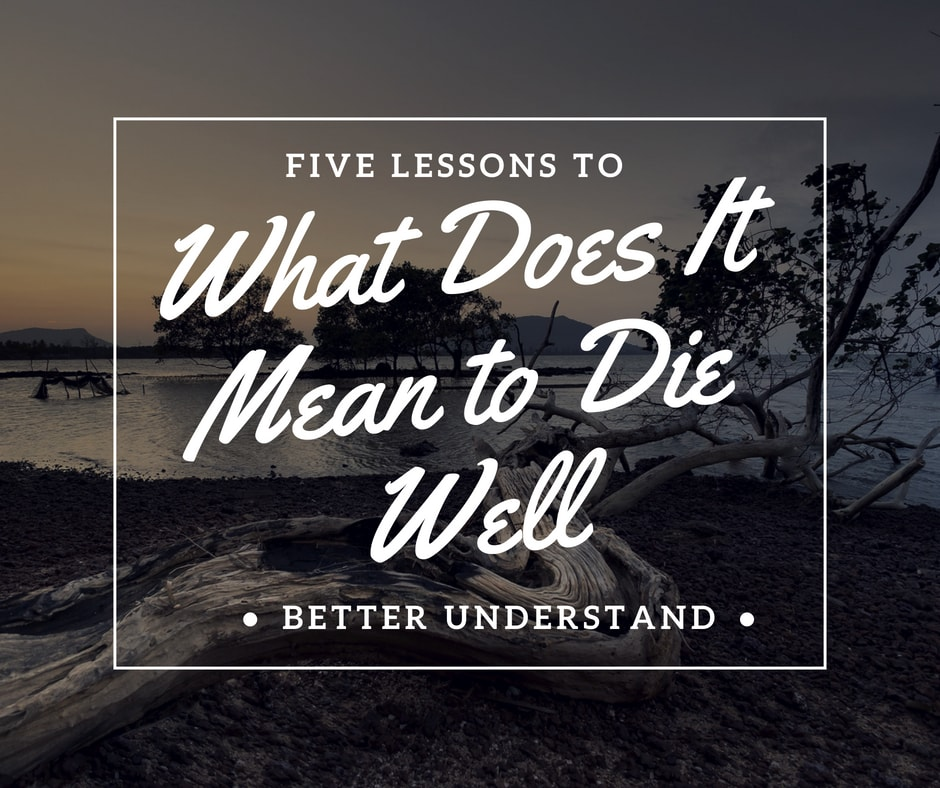 5 lesson Does It Mean to Die Well