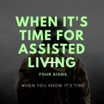 When is the Right Time to Consider Assisted Living? Here are Four Signs