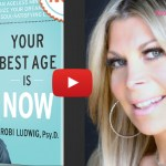 Your Best Age is Now: Living Your Best Life, Taking Control — Dr. Robi Ludwig | BloomerBoomer