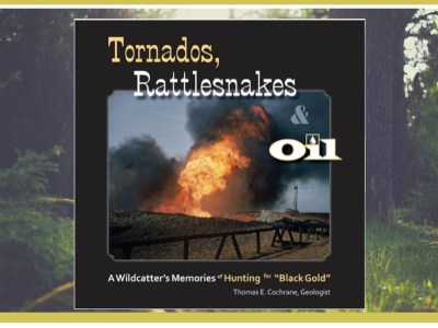 """Tornados, Rattlesnakes & Oil — A Wildcatter's Memories of Hunting for Black Gold"""