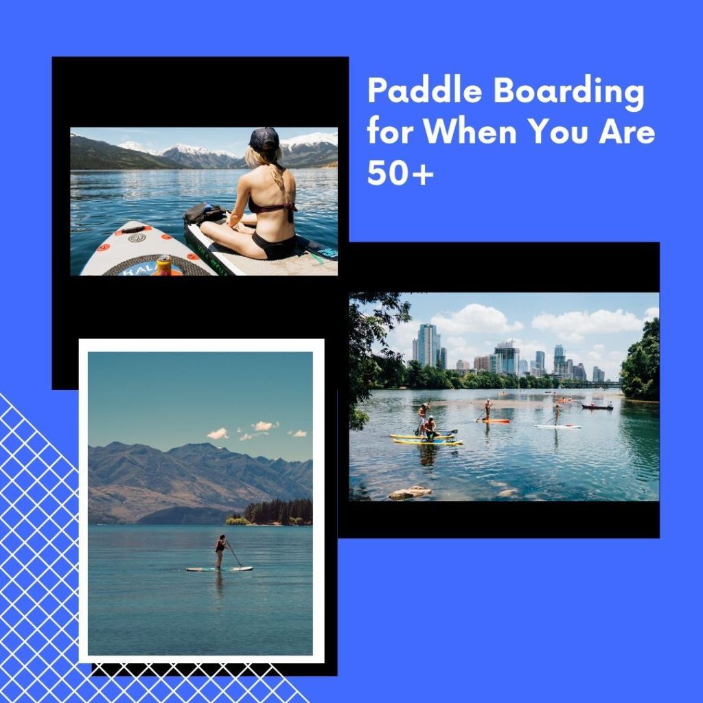 Paddle Boarding for When You Are 50+