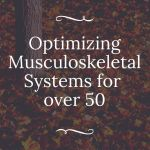 Optimizing your Immune and Musculoskeletal Systems for People over 50