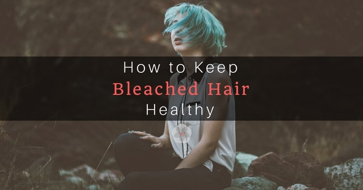 How to Keep Bleached Hair Healthy1