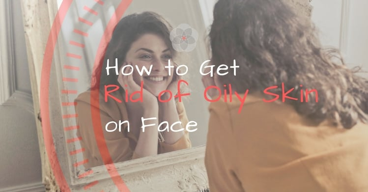 How to Get Rid of Oily Skin on Face
