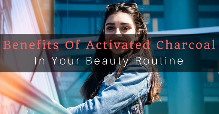 Benefits Of Activated Charcoal In Your Beauty Routine