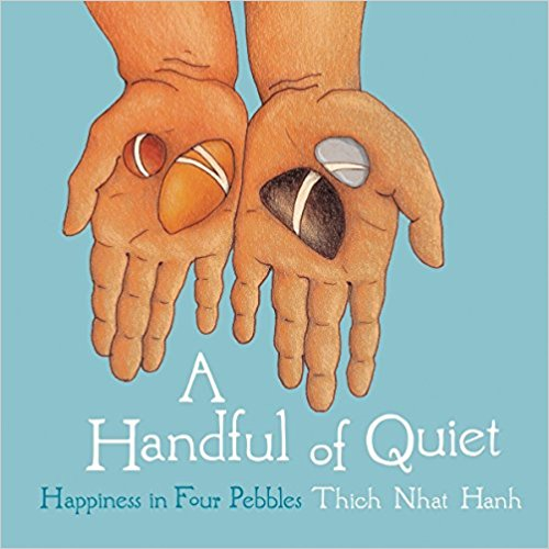 Mindfulness for Kids #KidLit Choices A Handful of Quiet: Happiness in Four Pebbles