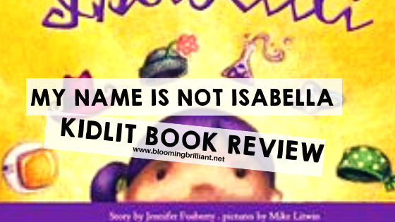 Are you looking for a book for a young girl in your life? Something that is going to uplift her and inspire her to be a leader in a world of possibilities? We are sharing a picture book that will do just that. One of our favorite stories is MyName Is NOT Isabella by Jennifer Forsberry. It is such a fun and inspiring picture book for girls and kids everywhere!