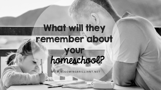 What will they remember about your homeschool?