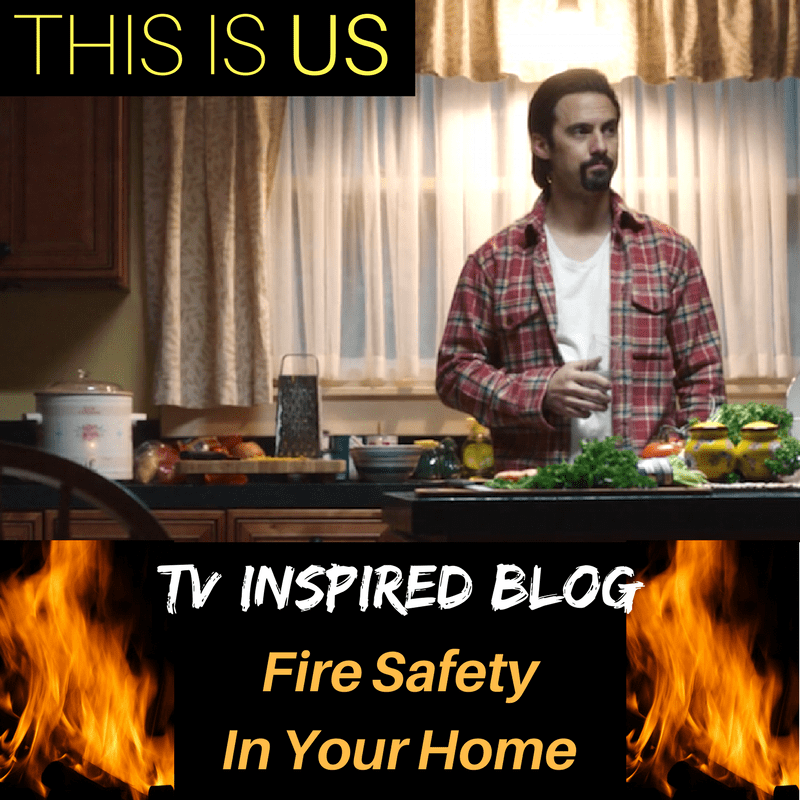 """""""This Is Us"""" Fire Inspired Blog – Fire Safety In Your Home!"""