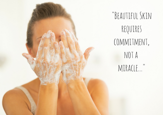 Beautiful Skin requires commitment,not a miracle...