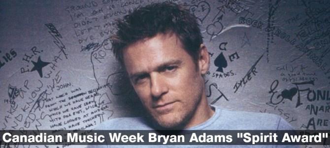 """Canadian Music Week Bryan Adams """"Spirit Award"""""""