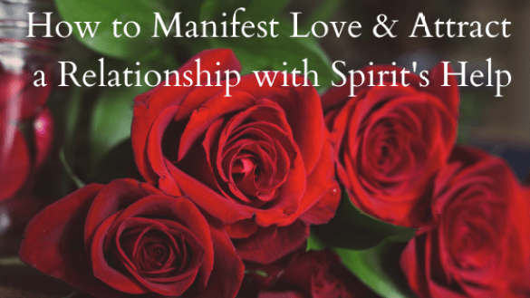 How to manifest Love & Attract a relationship with Spirit
