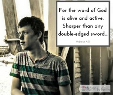 For the word of God is alive and active. Sharper than any double-edged sword...