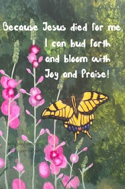 Because Jesus died for me, I can bud forth and bloom with Joy and Praise!