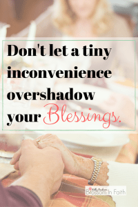 Don't let a tiny inconvenience overshadow your blessings. Cultivating a grateful heart. #thankful