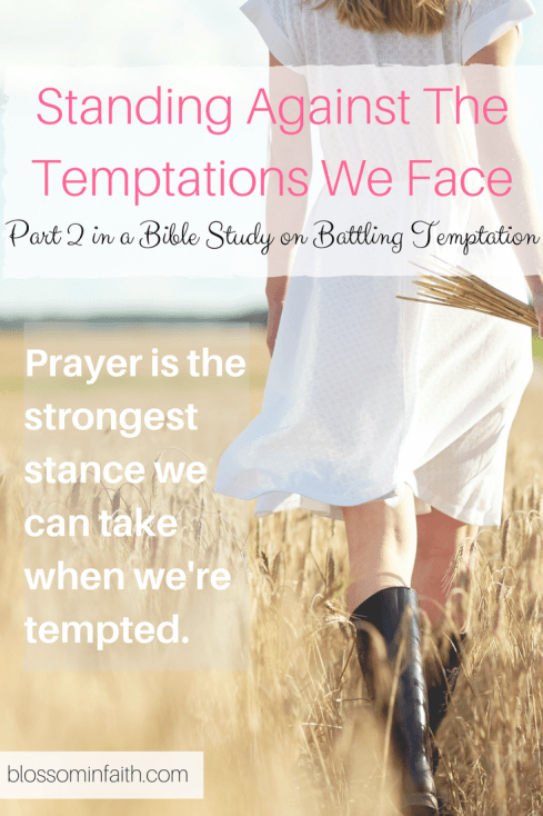 Standing Against the Temptations We Face. Part 2 in a bible study on battling temptation. Prayer is the strongest stance we can take when we're tempted.
