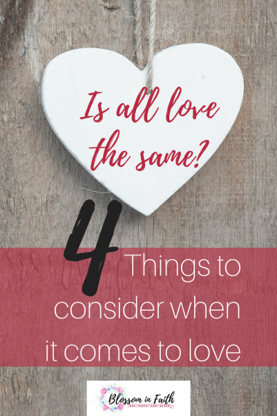 Is all the the same? A study on the Fruits of the Spirit. When it comes to love we must consider these four things.