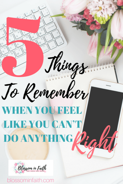 Learning to let God work through our mistakes & mishaps. Plus Five truths to remember & 25 Bible Verses for when you feel like you can't do anything right.
